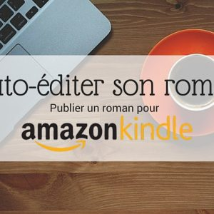 Auto-éditer son roman _ Publier un roman sur Amazon KDP - Article