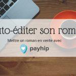 Auto-éditer son roman _ Mettre un ebook en vente avec Payhip - Article