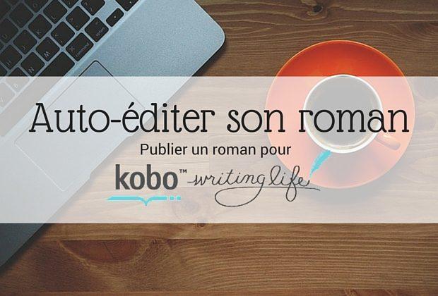 Auto-éditer son roman _ Publier un roman sur Kobo writing life - Article