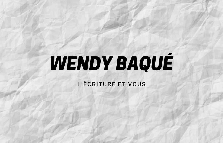 Wendy Baqué et l'écriture - Mécanismes d'Histoires