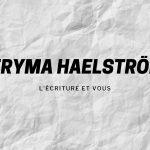 Meryma Haelströme et l'écriture - Mécanismes d'Histoires